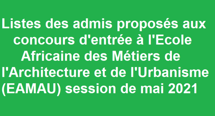 Listes des admis proposés aux concours d'entrée à l'École Africaine des Métiers de l'Architecture et de l'Urbanisme (EAMAU)